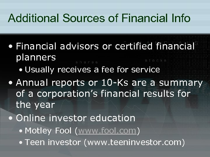 Additional Sources of Financial Info • Financial advisors or certified financial planners • Usually