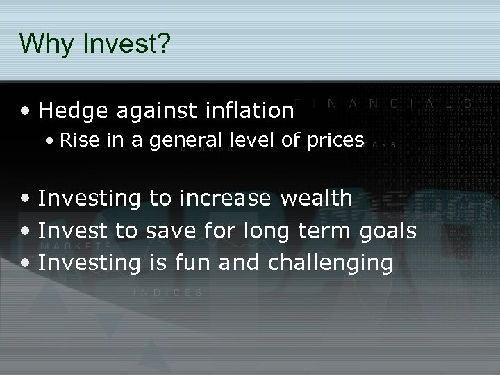 Why Invest? • Hedge against inflation • Rise in a general level of prices