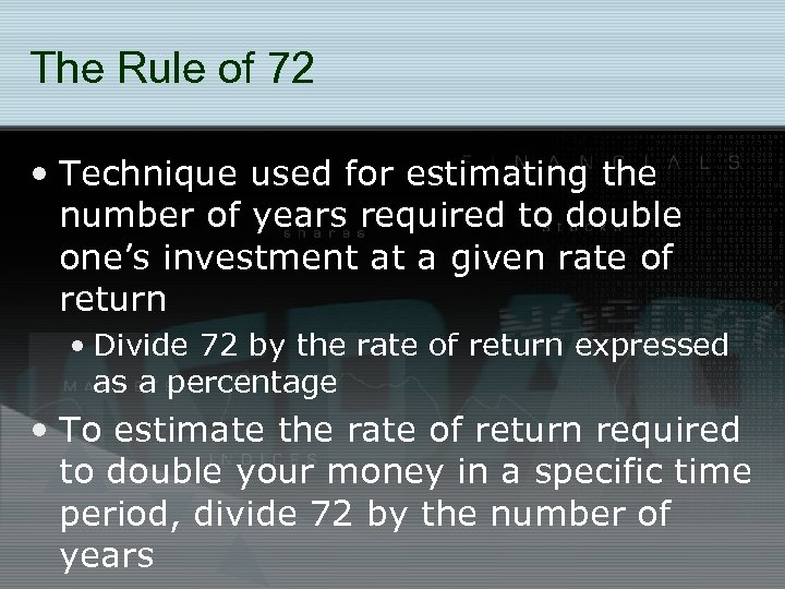 The Rule of 72 • Technique used for estimating the number of years required