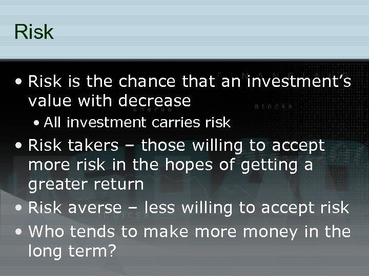Risk • Risk is the chance that an investment's value with decrease • All