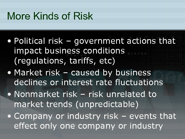 More Kinds of Risk • Political risk – government actions that impact business conditions