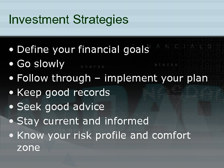 Investment Strategies • Define your financial goals • Go slowly • Follow through –