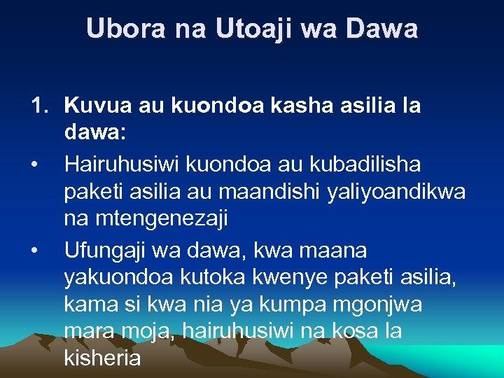 Ubora na Utoaji wa Dawa 1. Kuvua au kuondoa kasha asilia la dawa: •