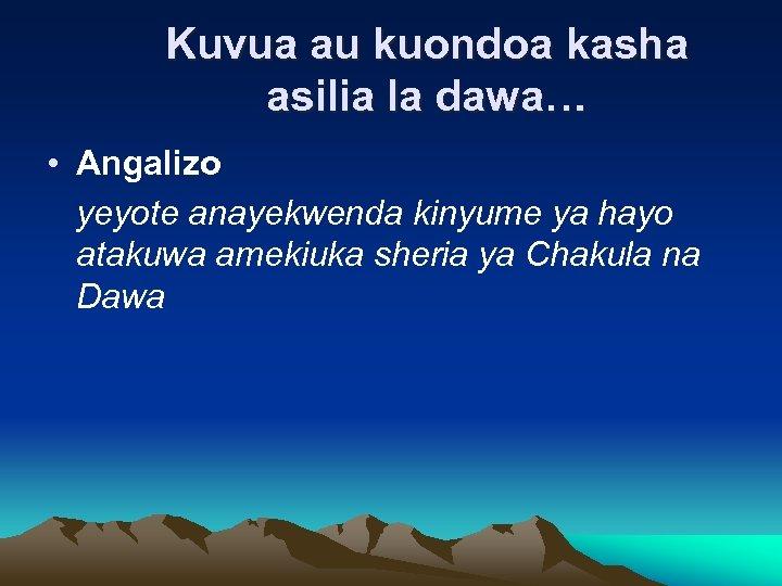 Kuvua au kuondoa kasha asilia la dawa… • Angalizo yeyote anayekwenda kinyume ya hayo