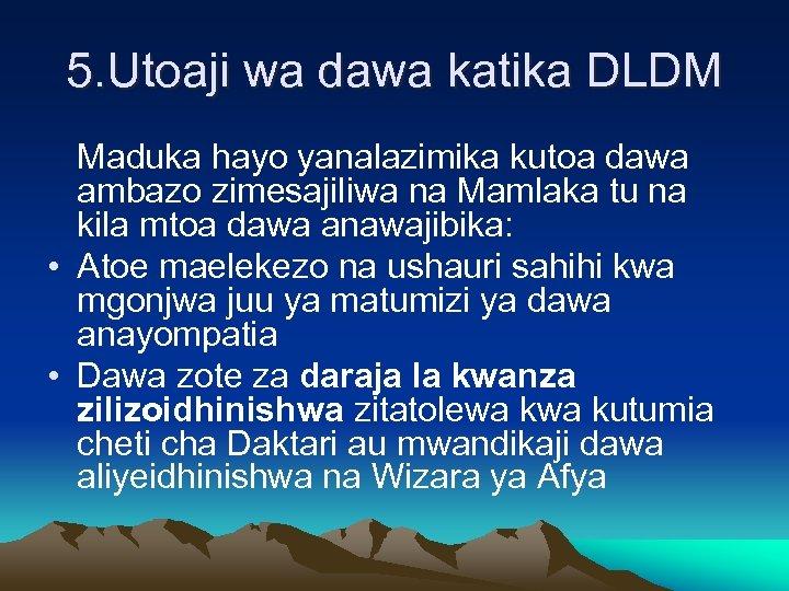 5. Utoaji wa dawa katika DLDM Maduka hayo yanalazimika kutoa dawa ambazo zimesajiliwa na