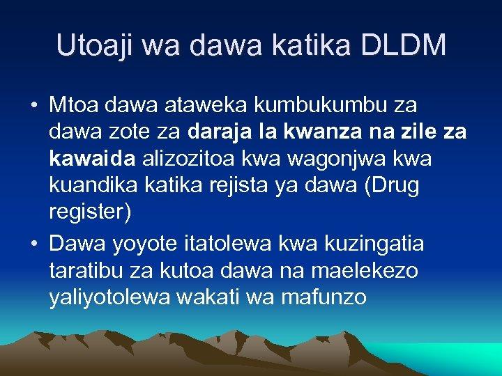 Utoaji wa dawa katika DLDM • Mtoa dawa ataweka kumbu za dawa zote za