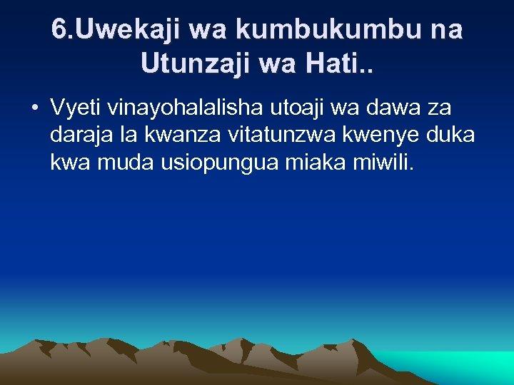6. Uwekaji wa kumbu na Utunzaji wa Hati. . • Vyeti vinayohalalisha utoaji wa