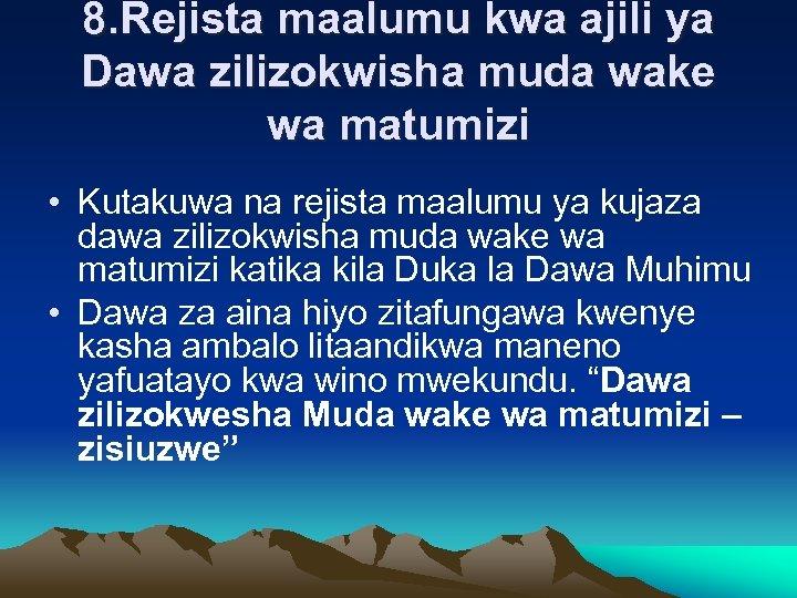 8. Rejista maalumu kwa ajili ya Dawa zilizokwisha muda wake wa matumizi • Kutakuwa