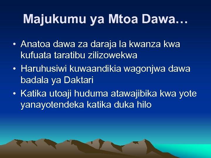 Majukumu ya Mtoa Dawa… • Anatoa dawa za daraja la kwanza kwa kufuata taratibu