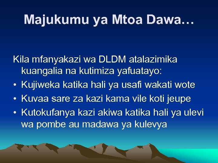 Majukumu ya Mtoa Dawa… Kila mfanyakazi wa DLDM atalazimika kuangalia na kutimiza yafuatayo: •