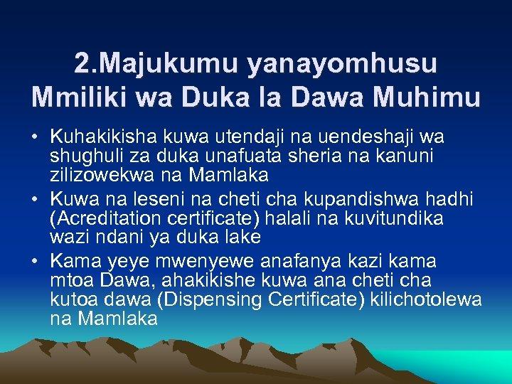 2. Majukumu yanayomhusu Mmiliki wa Duka la Dawa Muhimu • Kuhakikisha kuwa utendaji na