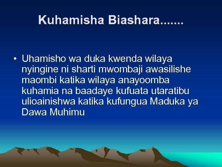 Kuhamisha Biashara. . . . • Uhamisho wa duka kwenda wilaya nyingine ni sharti