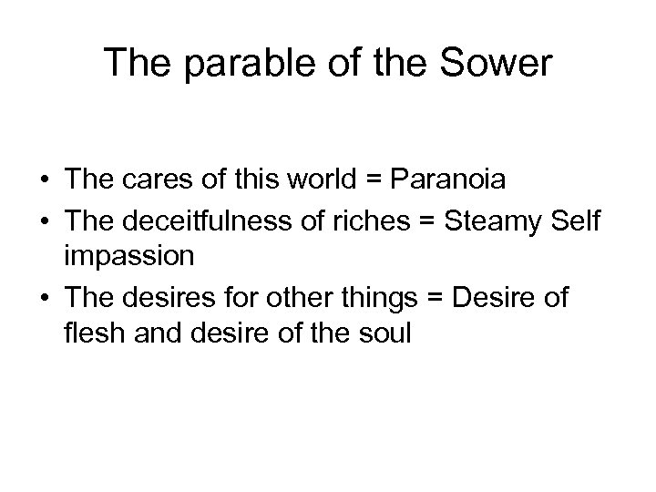 The parable of the Sower • The cares of this world = Paranoia •