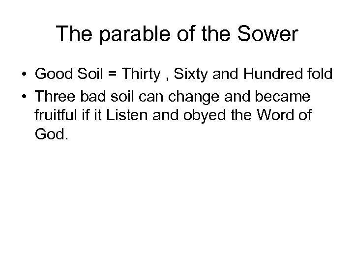 The parable of the Sower • Good Soil = Thirty , Sixty and Hundred