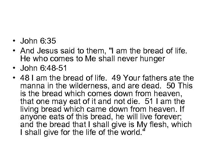 • John 6: 35 • And Jesus said to them,