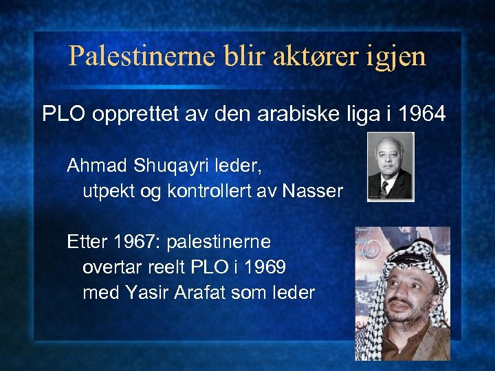 Palestinerne blir aktører igjen PLO opprettet av den arabiske liga i 1964 Ahmad Shuqayri