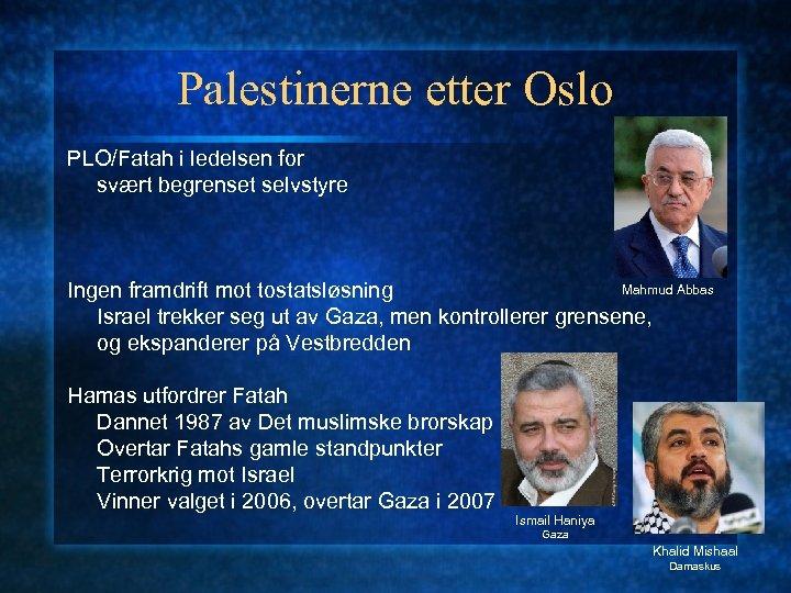 Palestinerne etter Oslo PLO/Fatah i ledelsen for svært begrenset selvstyre Mahmud Abbas Ingen framdrift