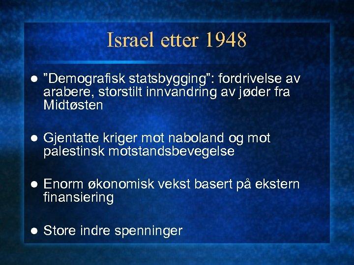 """Israel etter 1948 l """"Demografisk statsbygging"""": fordrivelse av arabere, storstilt innvandring av jøder fra"""