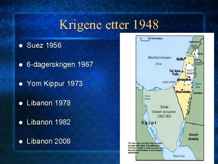 Krigene etter 1948 l Suez 1956 l 6 -dagerskrigen 1967 l Yom Kippur 1973
