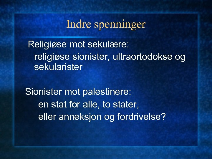 Indre spenninger Religiøse mot sekulære: religiøse sionister, ultraortodokse og sekularister Sionister mot palestinere: en