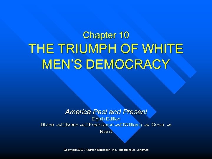 Chapter 10 THE TRIUMPH OF WHITE MEN'S DEMOCRACY America Past and Present Eighth Edition