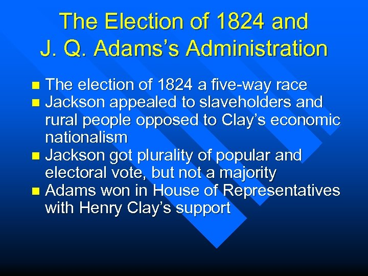 The Election of 1824 and J. Q. Adams's Administration The election of 1824 a