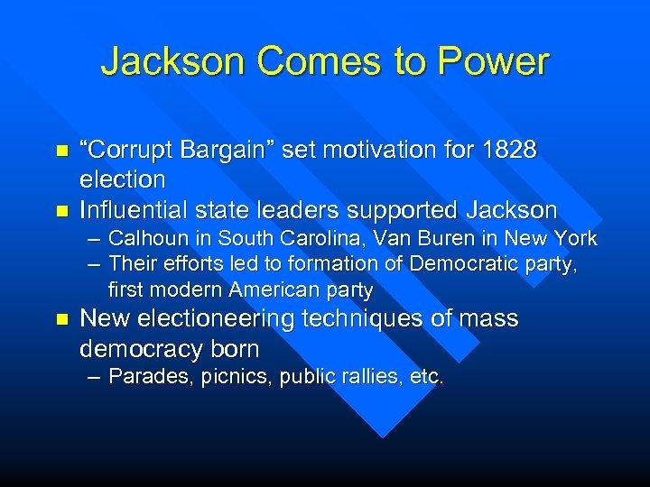 "Jackson Comes to Power n n ""Corrupt Bargain"" set motivation for 1828 election Influential"