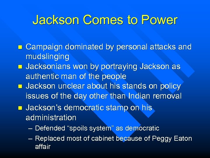Jackson Comes to Power n n Campaign dominated by personal attacks and mudslinging Jacksonians