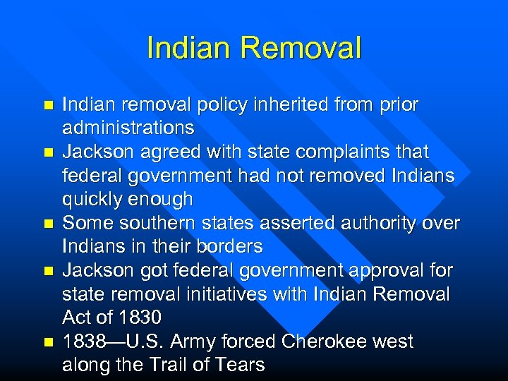 Indian Removal n n n Indian removal policy inherited from prior administrations Jackson agreed