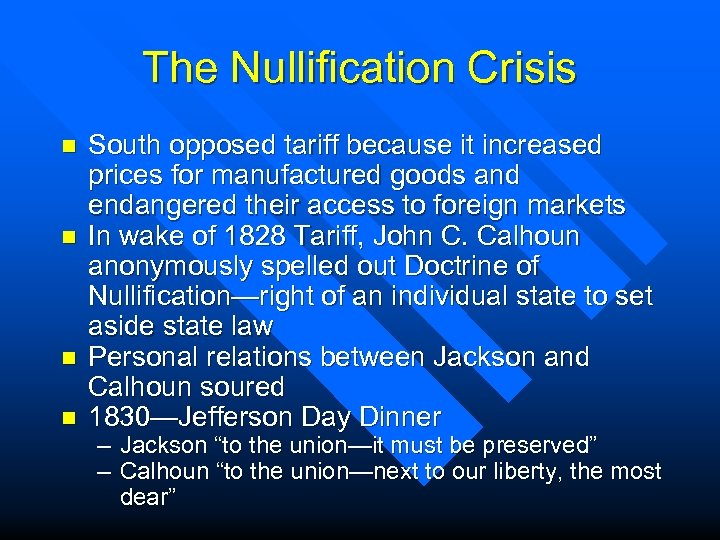 The Nullification Crisis n n South opposed tariff because it increased prices for manufactured