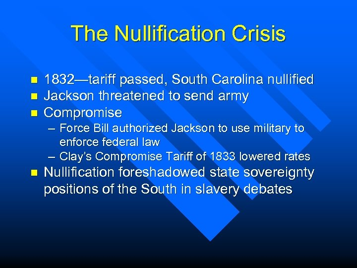 The Nullification Crisis n n n 1832—tariff passed, South Carolina nullified Jackson threatened to