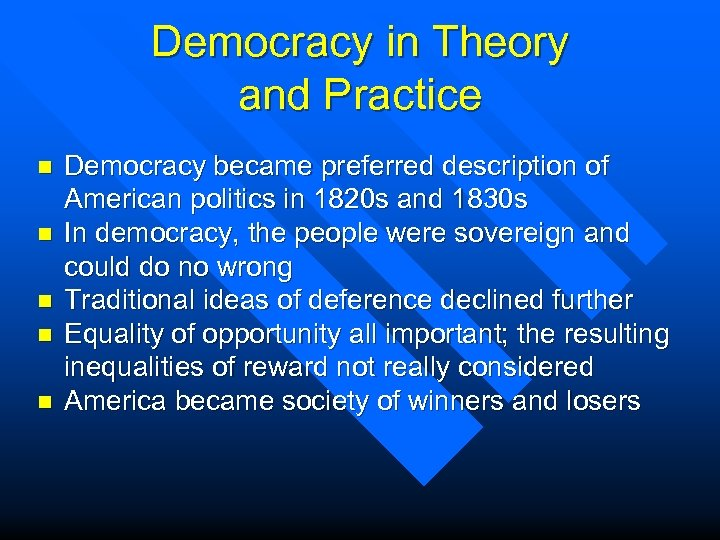 Democracy in Theory and Practice n n n Democracy became preferred description of American