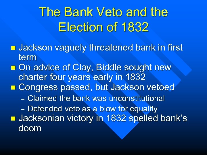 The Bank Veto and the Election of 1832 Jackson vaguely threatened bank in first