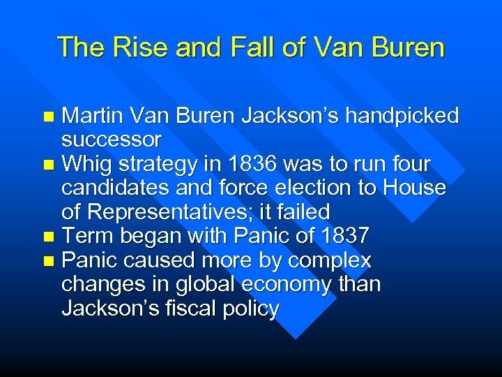 The Rise and Fall of Van Buren Martin Van Buren Jackson's handpicked successor n