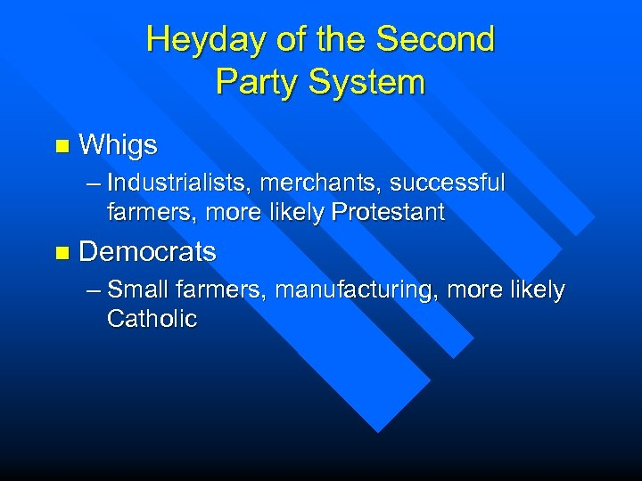 Heyday of the Second Party System n Whigs – Industrialists, merchants, successful farmers, more