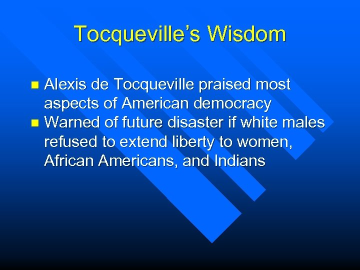 Tocqueville's Wisdom Alexis de Tocqueville praised most aspects of American democracy n Warned of