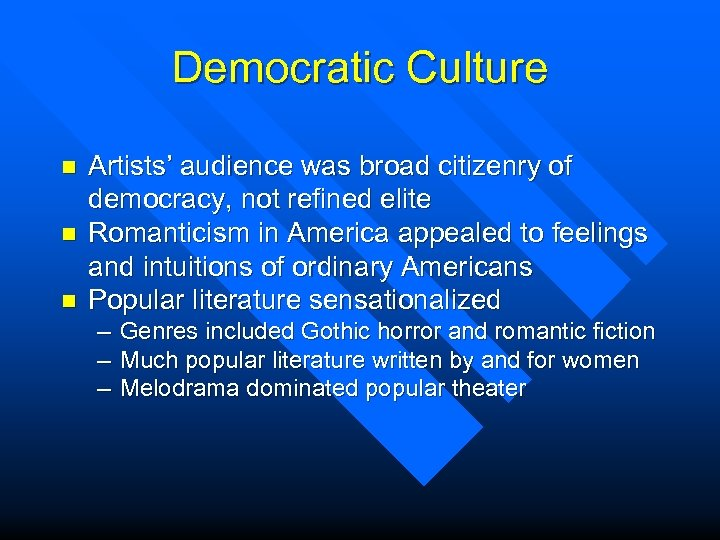 Democratic Culture n n n Artists' audience was broad citizenry of democracy, not refined