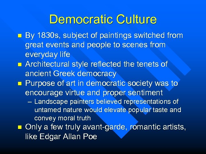 Democratic Culture n n n By 1830 s, subject of paintings switched from great