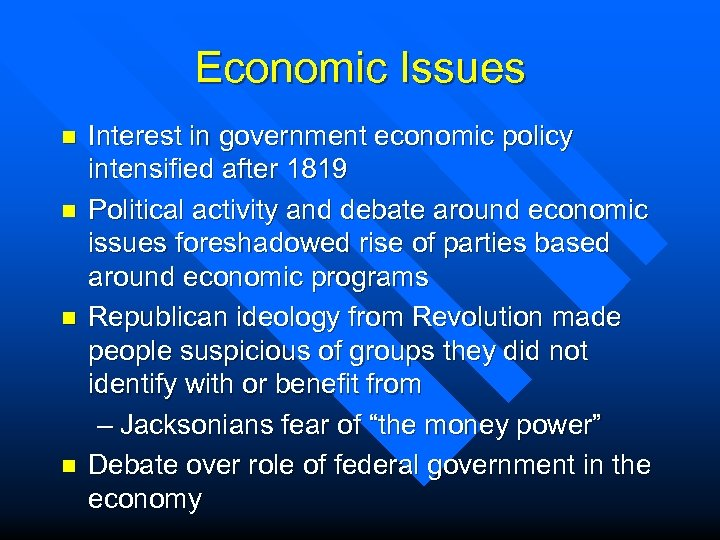 Economic Issues n n Interest in government economic policy intensified after 1819 Political activity