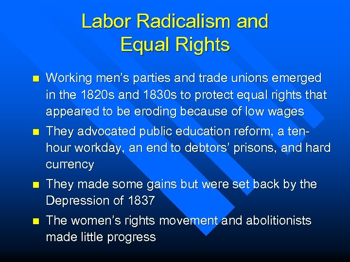 Labor Radicalism and Equal Rights n Working men's parties and trade unions emerged in