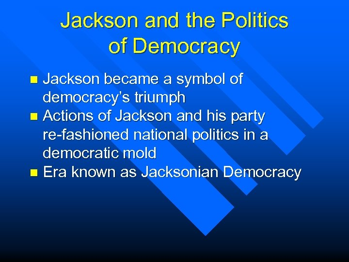 Jackson and the Politics of Democracy Jackson became a symbol of democracy's triumph n