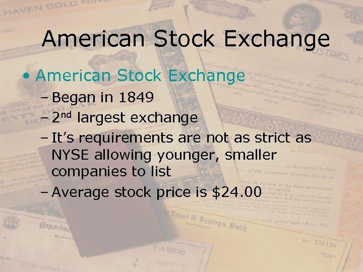 American Stock Exchange • American Stock Exchange – Began in 1849 – 2 nd