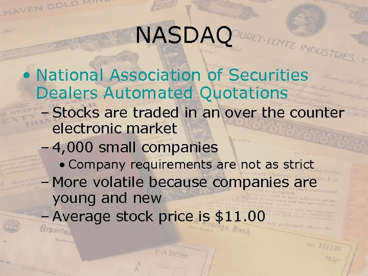 NASDAQ • National Association of Securities Dealers Automated Quotations – Stocks are traded in