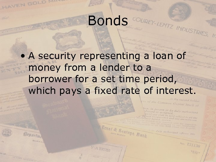 Bonds • A security representing a loan of money from a lender to a