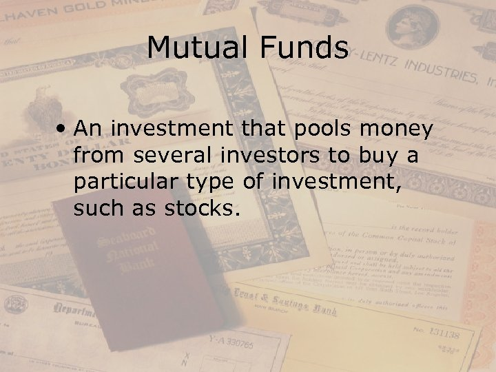 Mutual Funds • An investment that pools money from several investors to buy a