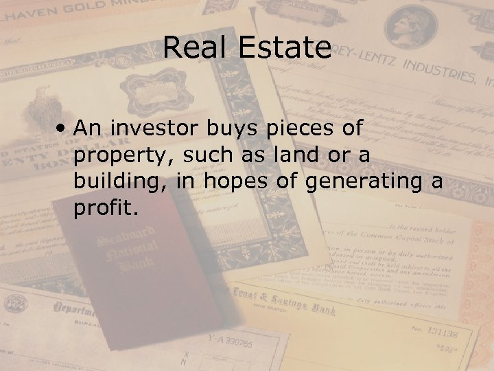 Real Estate • An investor buys pieces of property, such as land or a