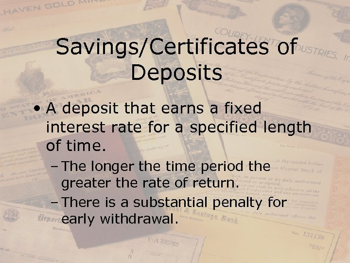 Savings/Certificates of Deposits • A deposit that earns a fixed interest rate for a
