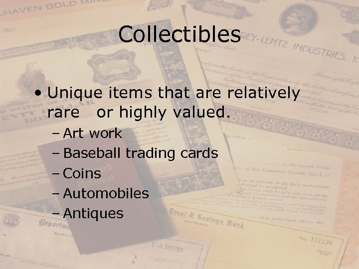 Collectibles • Unique items that are relatively rare or highly valued. – Art work