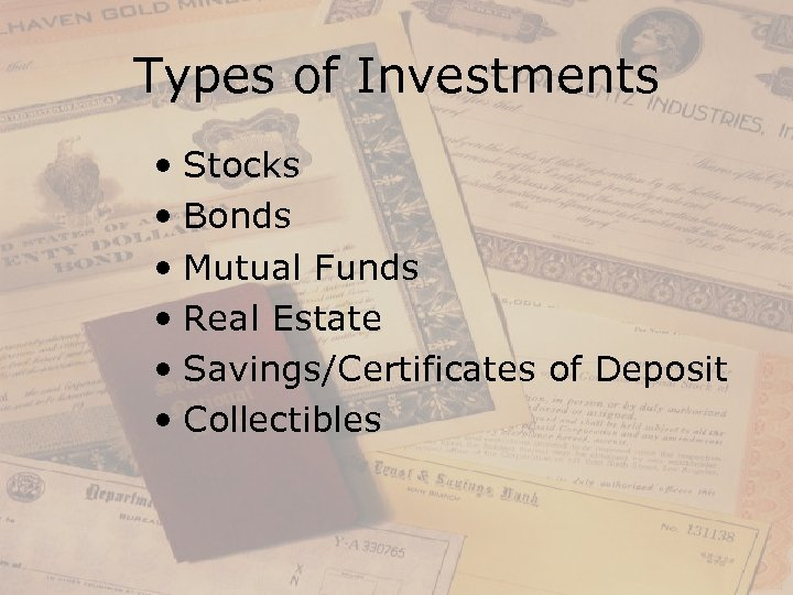 Types of Investments • Stocks • Bonds • Mutual Funds • Real Estate •
