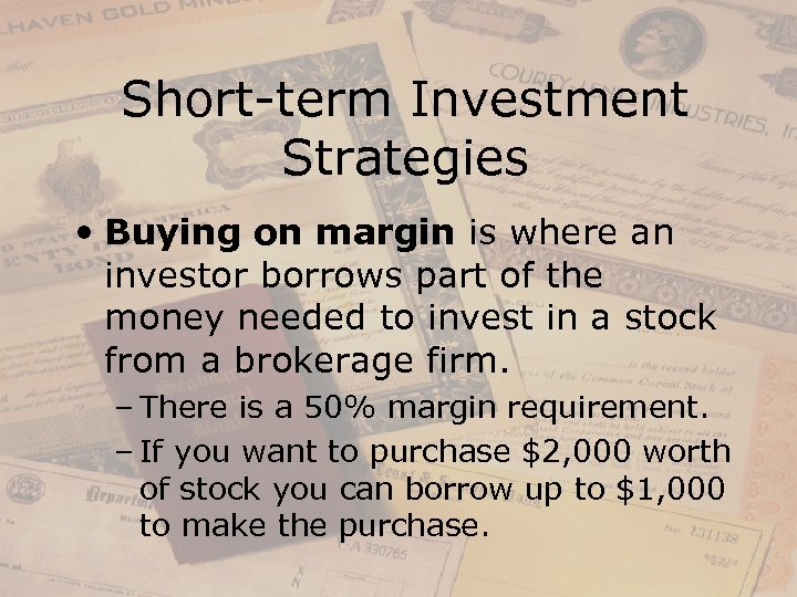 Short-term Investment Strategies • Buying on margin is where an investor borrows part of
